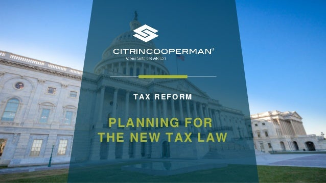 PLANNING FOR THE NEW TAX LAW TAX REFORM