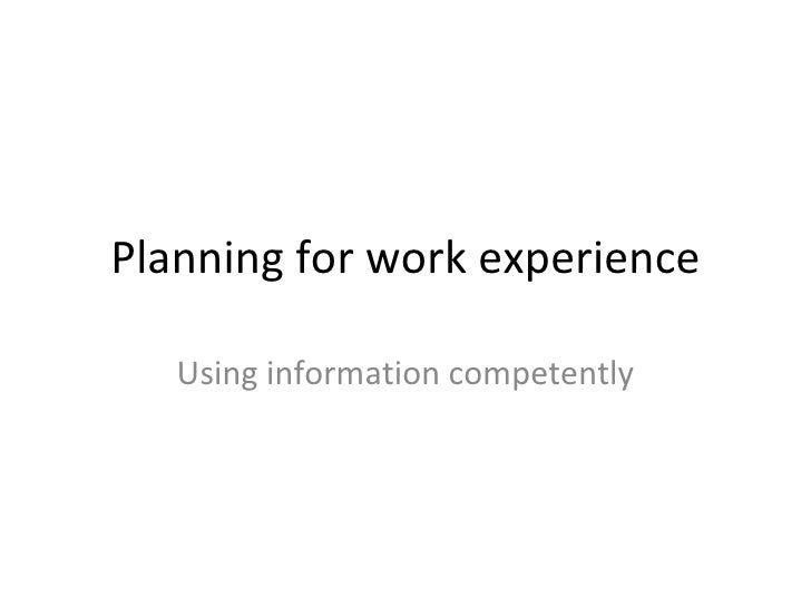 Planning for work experience Using information competently