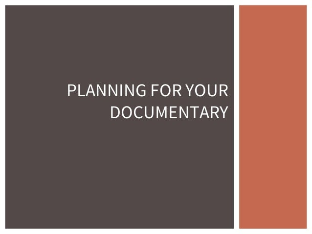 PLANNING FOR YOUR DOCUMENTARY