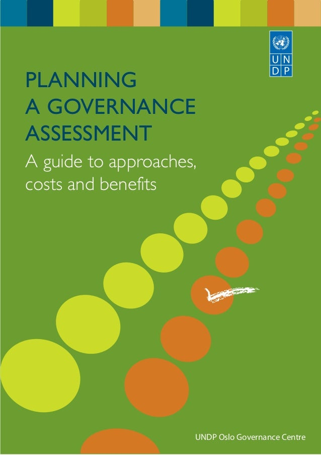 PLANNINGA GOVERNANCEASSESSMENTA guide to approaches,costs and benefits                     UNDP Oslo Governance Centre
