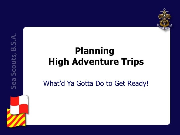 Planning  High Adventure Trips What'd Ya Gotta Do to Get Ready!