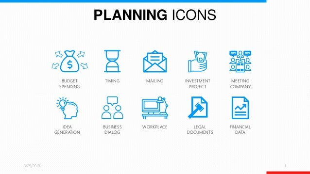 PLANNING ICONS 3/29/2019 1 BUDGET SPENDING TIMING BUSINESS DIALOG MAILING WORKPLACE INVESTMENT PROJECT LEGAL DOCUMENTS MEE...