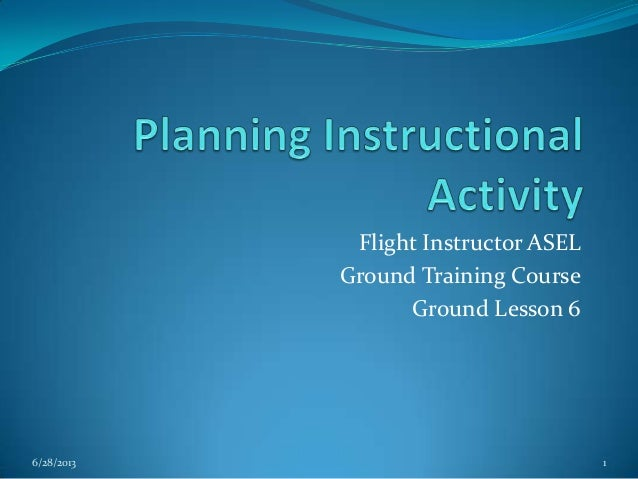 Flight Instructor ASEL Ground Training Course Ground Lesson 6  6/28/2013  1