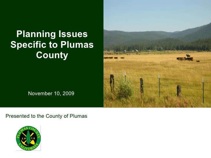 Planning Issues Specific to Plumas County November 10, 2009 Presented to the County of Plumas