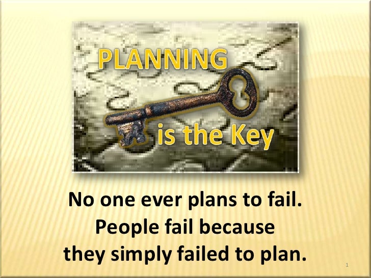 Planningis the Key<br />PLANNING<br />         is the Key<br />No one ever plans to fail.  People fail because<br />they s...