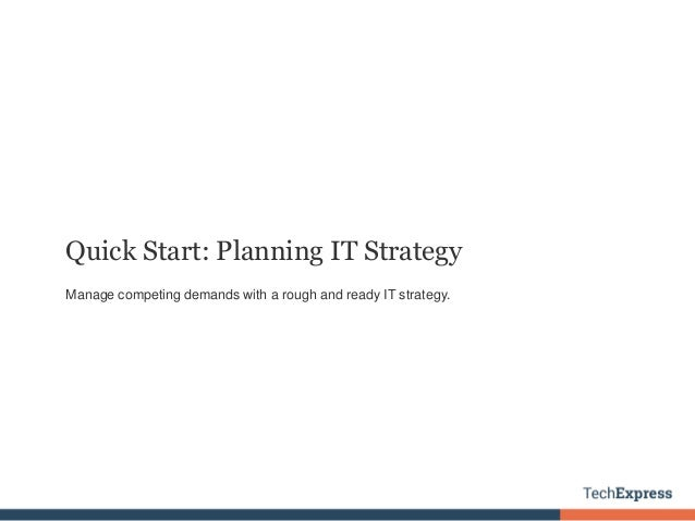 Quick Start: Planning IT Strategy Manage competing demands with a rough and ready IT strategy.