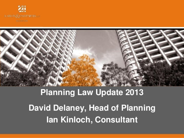 Planning Law Update 2013 David Delaney, Head of Planning Ian Kinloch, Consultant