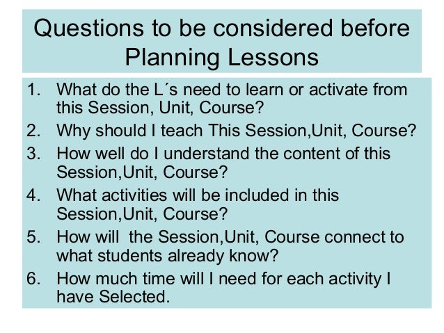 Questions to be considered before       Planning Lessons1. What do the L´s need to learn or activate from   this Session, ...