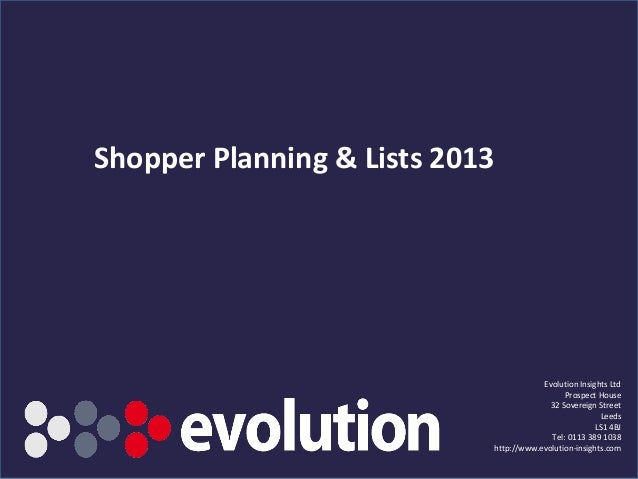 www.evolution-insights.com Shopper Planning & Lists 2013 Evolution Insights Ltd Prospect House 32 Sovereign Street Leeds L...