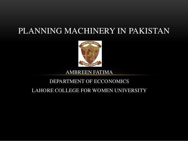 AMBREEN FATIMADEPARTMENT OF ECCONOMICSLAHORE COLLEGE FOR WOMEN UNIVERSITYPLANNING MACHINERY IN PAKISTAN