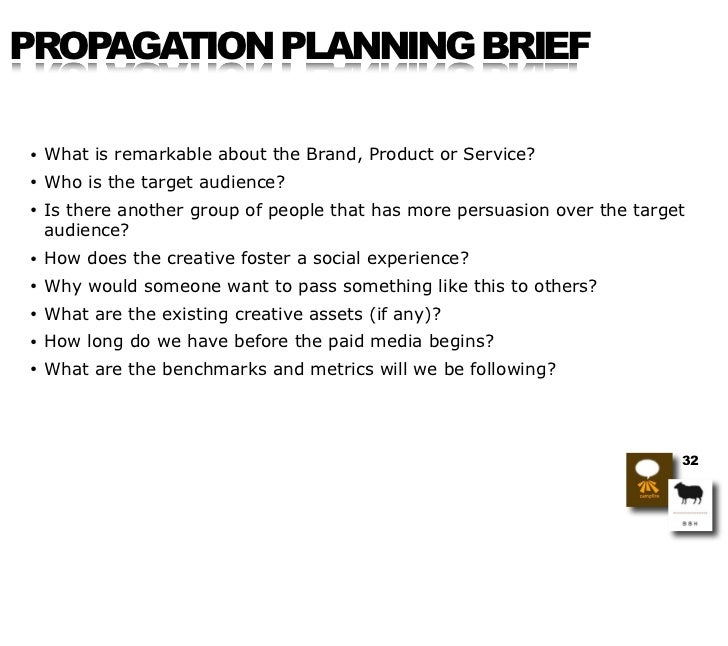 PROPAGATION PLANNING BRIEF  •   What is remarkable about the Brand, Product or Service? •   Who is the target audience? • ...