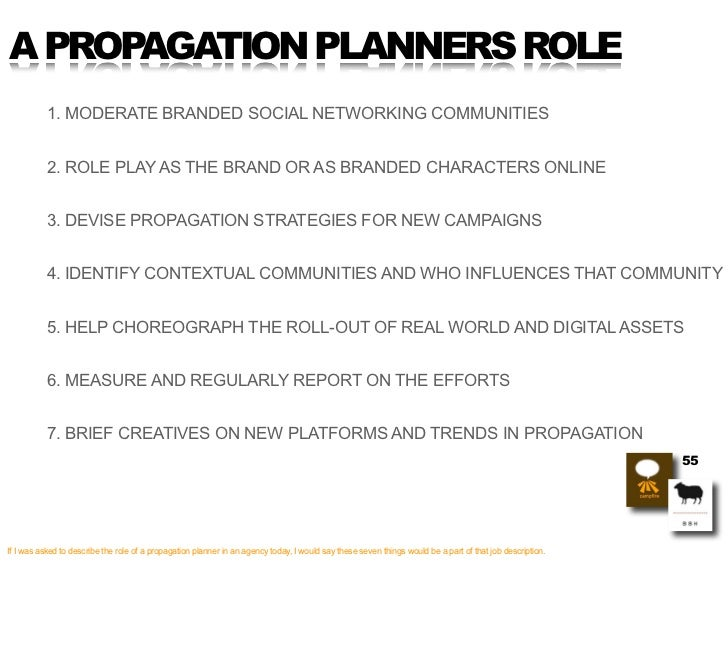 A PROPAGATION PLANNERS ROLE            1. MODERATE BRANDED SOCIAL NETWORKING COMMUNITIES              2. ROLE PLAY AS THE ...