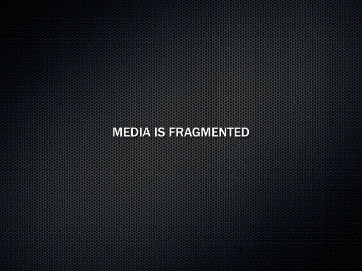 MEDIA IS FRAGMENTED