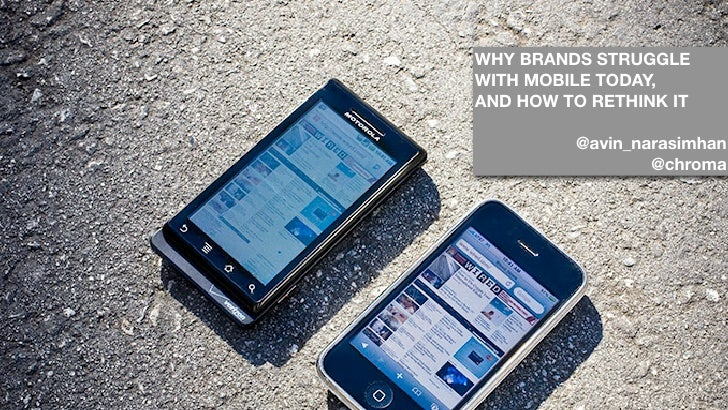 WHY BRANDS STRUGGLE WITH MOBILE TODAY, AND HOW TO RETHINK IT           @avin_narasimhan                  @chroma          ...