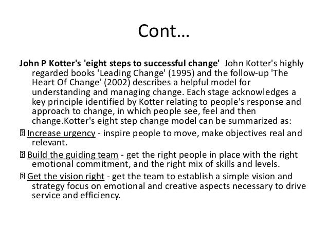 john kotters eight steps to change Here are the eight steps summarised from leading change by john p kotter: step lessons from successes lessons from mistakes 1 establish a sense of urgency.