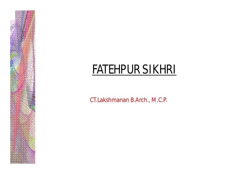 FATEHPUR SIKHRICT.Lakshmanan B.Arch., M.C.P.