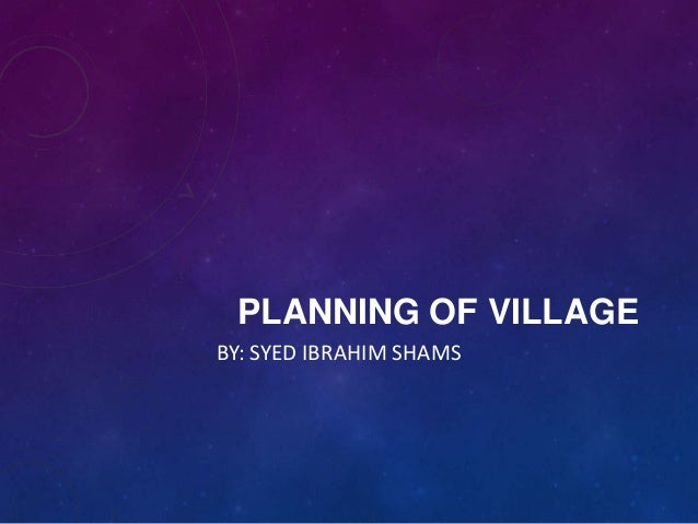 PLANNING OF VILLAGE BY: SYED IBRAHIM SHAMS