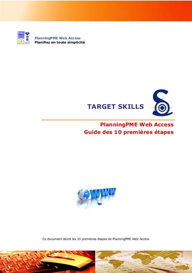 TARGET SKILLS A la découverte de PlanningPME Web Access Les 10 premières étapes - 1 - PlanningPME Web Access Planifiez en ...