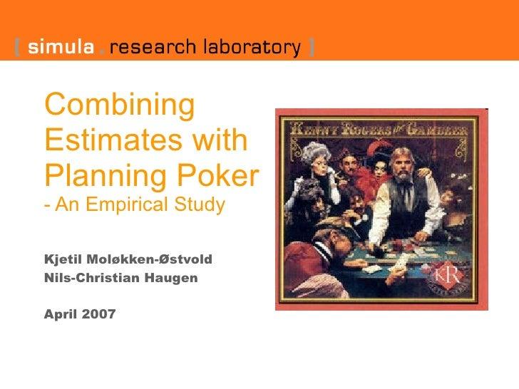Combining Estimates with Planning Poker  - An Empirical Study Kjetil Moløkken-Østvold Nils-Christian Haugen   April 2007