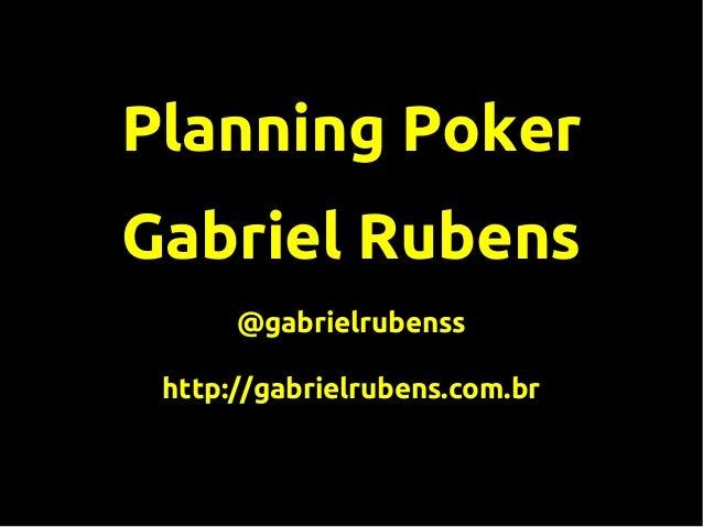 Planning Poker Gabriel Rubens @gabrielrubenss http://gabrielrubens.com.br