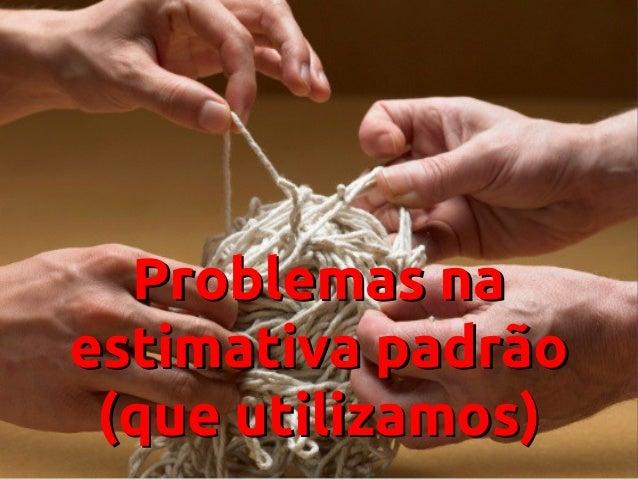 Problemas naProblemas na estimativa padrãoestimativa padrão (que utilizamos)(que utilizamos)