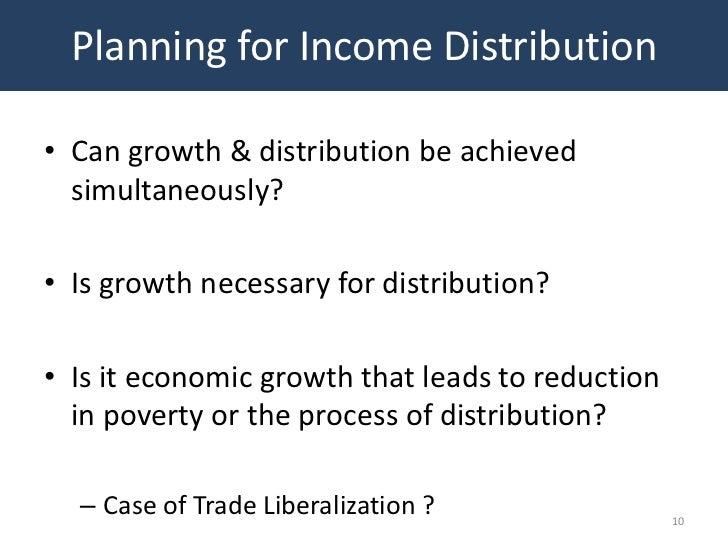 Planning for Income Distribution• Can growth & distribution be achieved  simultaneously?• Is growth necessary for distribu...