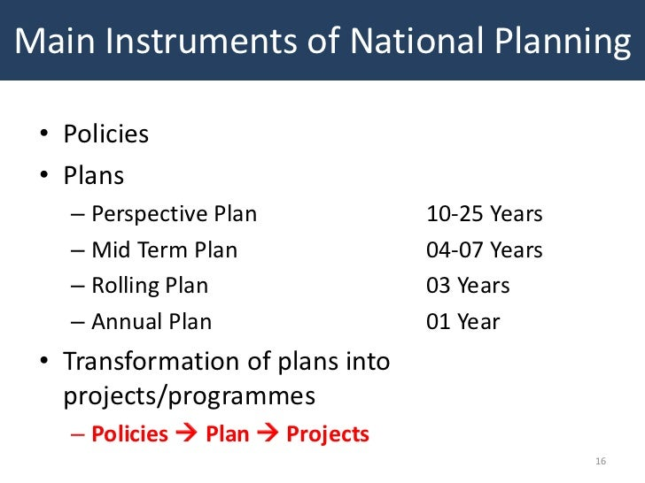 Main Instruments of National Planning • Policies • Plans   – Perspective Plan             10-25 Years   – Mid Term Plan   ...