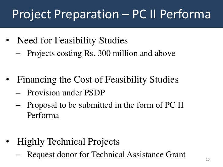 Project Preparation – PC II Performa• Need for Feasibility Studies  – Projects costing Rs. 300 million and above• Financin...