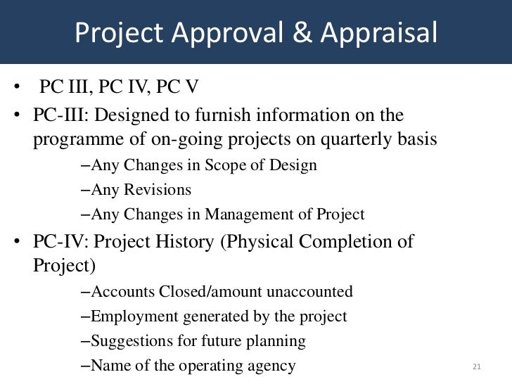 Project Approval & Appraisal• PC III, PC IV, PC V• PC-III: Designed to furnish information on the  programme of on-going p...