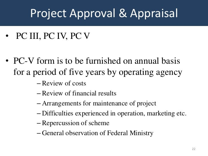 Project Approval & Appraisal• PC III, PC IV, PC V• PC-V form is to be furnished on annual basis  for a period of five year...