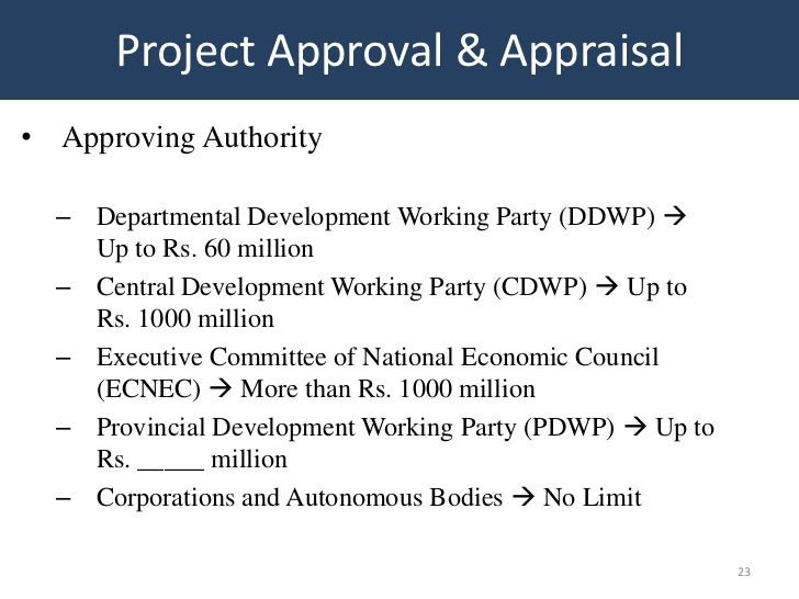 Project Approval & Appraisal• Approving Authority  – Departmental Development Working Party (DDWP)     Up to Rs. 60 milli...