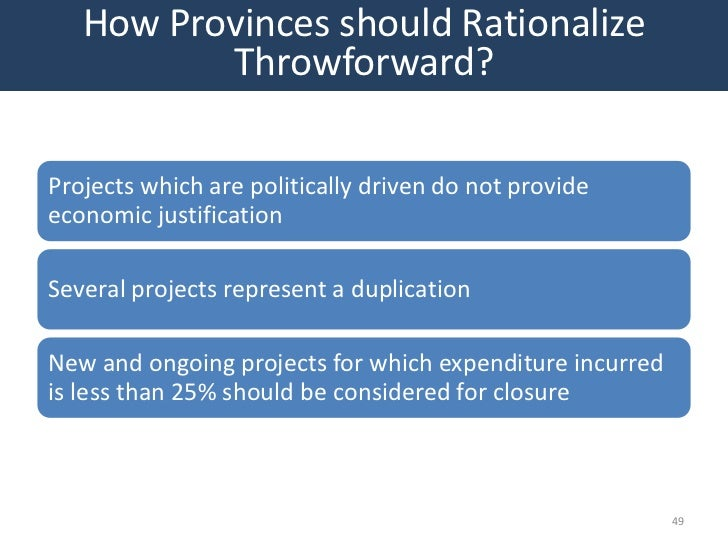How Provinces should Rationalize          Throwforward?Projects which are politically driven do not provideeconomic justif...