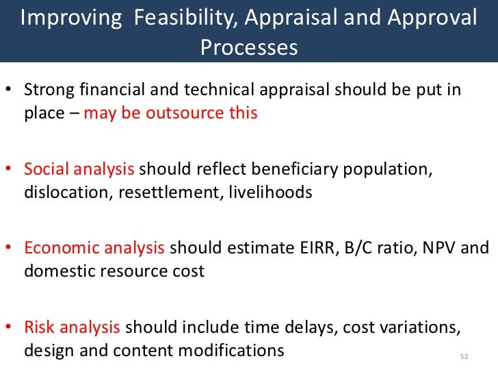 Improving Feasibility, Appraisal and Approval                 Processes• Strong financial and technical appraisal should b...