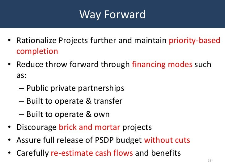 Way Forward• Rationalize Projects further and maintain priority-based  completion• Reduce throw forward through financing ...