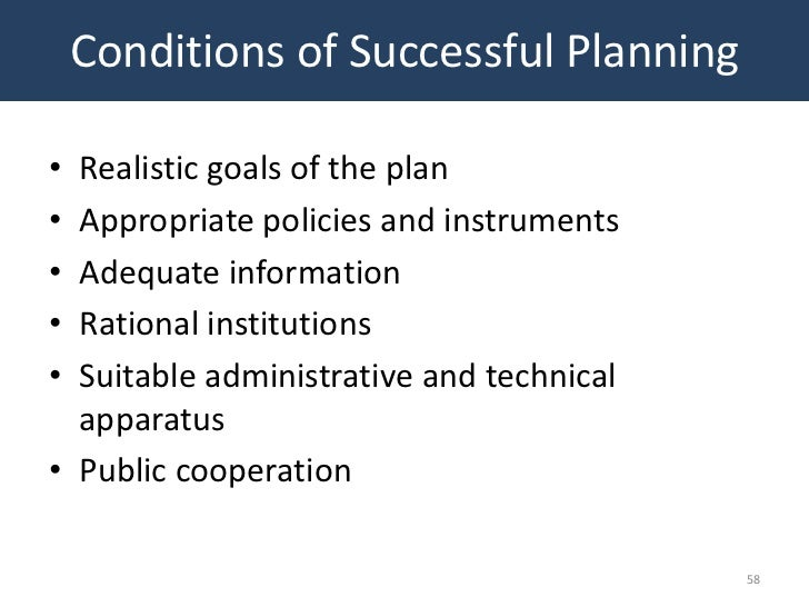 Conditions of Successful Planning• Realistic goals of the plan• Appropriate policies and instruments• Adequate information...