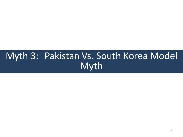 Myth 3: Pakistan Vs. South Korea Model                Myth                                    7