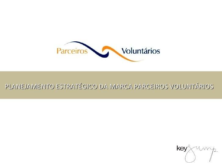 PLANEJAMENTO ESTRATÉGICO DA MARCA PARCEIROS VOLUNTÁRIOS