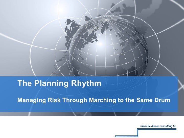 Managing Risk Through Marching to the Same Drum The Planning Rhythm charlotte diener consulting llc