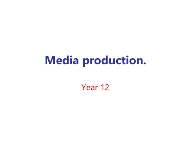 Media production. Year 12