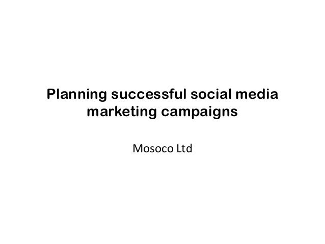 Planning successful social media marketing campaigns Mosoco Ltd