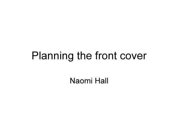 Planning the front cover Naomi Hall