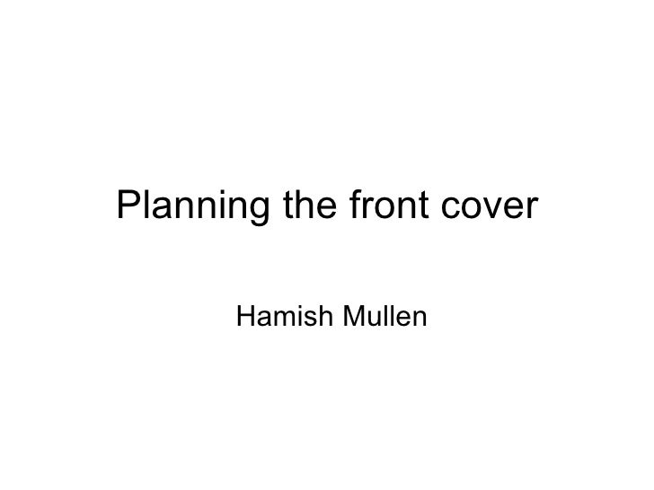 Planning the front cover Hamish Mullen