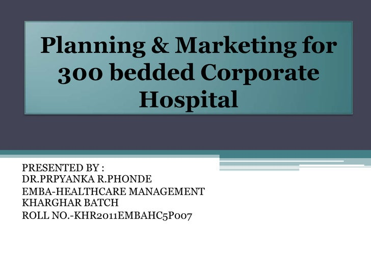 Planning & Marketing for   300 bedded Corporate         HospitalPRESENTED BY :DR.PRPYANKA R.PHONDEEMBA-HEALTHCARE MANAGEME...