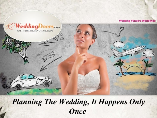 Planning The Wedding, It Happens Only Once Wedding Vendors Worldwide