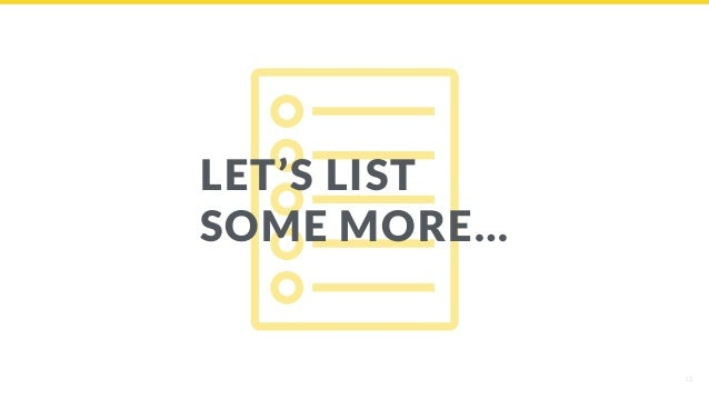 12 LET'S LIST SOME MORE…