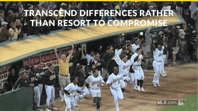 TRANSCEND DIFFERENCES RATHER THAN RESORT TO COMPROMISE 26