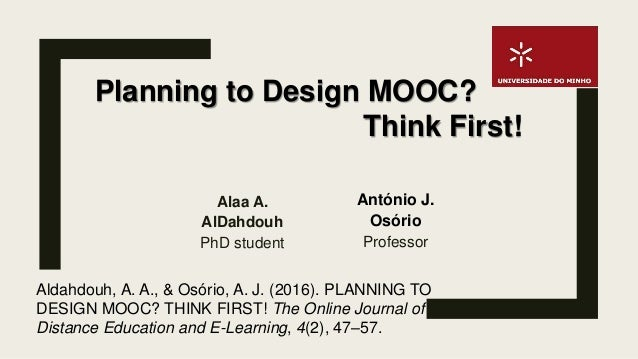 Alaa A. AlDahdouh PhD student Aldahdouh, A. A., & Osório, A. J. (2016). PLANNING TO DESIGN MOOC? THINK FIRST! The Online J...