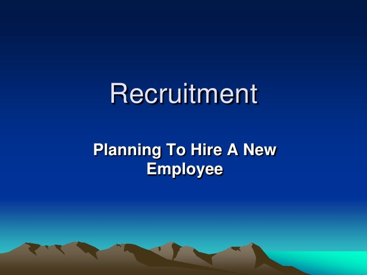 Recruitment <br />Planning To Hire A New Employee<br />