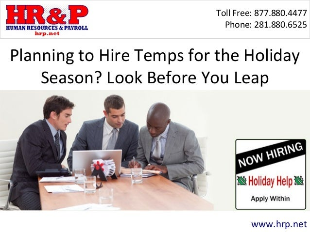 Toll Free: 877.880.4477 Phone: 281.880.6525 www.hrp.net Planning to Hire Temps for the Holiday Season? Look Before You Leap