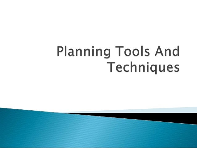 Planning tools and techniques Planning tools